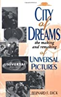 City of Dreams: The Making and Remaking of Universal Pictures