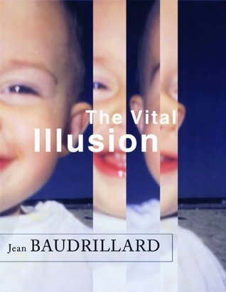 The Vital Illusion (The Wellek Library Lectures)