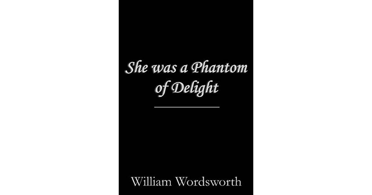 she phantom delight She was a phantom of delight – william wordsworth by elson yap, (11 posts) on january 12th, 2015 this piece by william wordsworth talks about a speaker's.