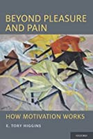 Beyond Pleasure and Pain: How Motivation Works