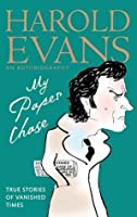 My Paper Chase: True Stories of Vanished Times: An Autobiography