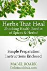 Herbs That Heal. Shocking Health Benfits of 30 Spices & Herbs! Specific Remedies For Ailments Included
