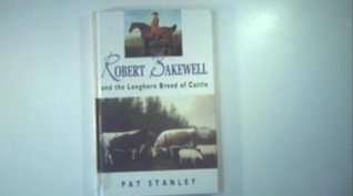 Robert Bakewell and the Longhorn Breed of Cattle