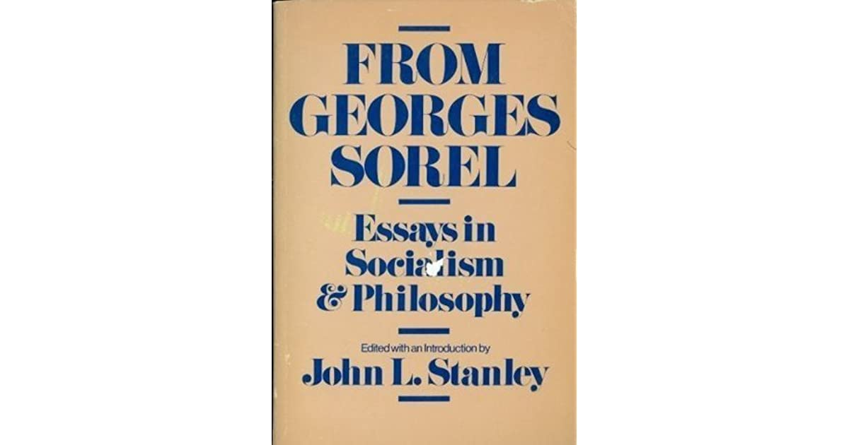 from georges sorel essays in socialism and philosophy by georges  from georges sorel essays in socialism and philosophy by georges sorel