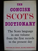 The Concise Scots Dictionary: A Comprehensive One-Volume Dictionary of the Scots Language from the 12th Century to the Present Day