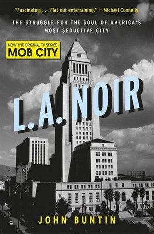 L A  Noir: The Struggle for the Soul of America's Most Seductive