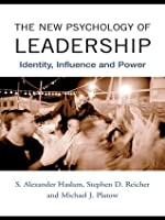 The New Psychology of Leadership:: Identity, Influence and Power