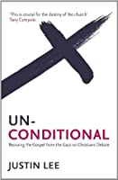 Unconditional: Rescuing the Gospel from the Gays-Vs-Christians Debate. by Justin Lee