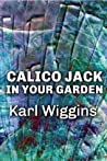 Calico Jack in your Garden by Karl Wiggins