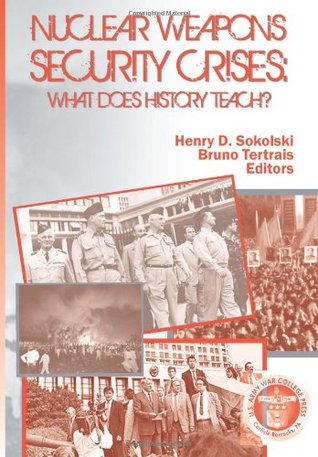 Nuclear Weapons Security Crises: What Does History Teach?