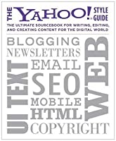 The Yahoo! Style Guide: The Ultimate Sourcebook for Writing, Editing, and Creating Content for the Web