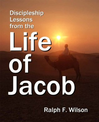 Discipleship Lessons from the Life of Jacob: Bible Study Commentary on Genesis 25-49 (JesusWalk Bible Study Series)