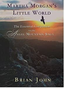 Martha Morgan's Little World: The Essential Guide To The Angel Mountain Saga