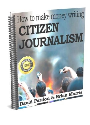 How To Make Money Writing CITIZEN JOURNALISM - Non-Fiction Writing for Pleasure and Profit