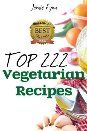 Top-222-Amazing-Vegetarian-Recipes-Breakfast-Super-Snacks-Lunch-Appetizer-Dinner-and-Chilli-Soup-Stews-Recipes