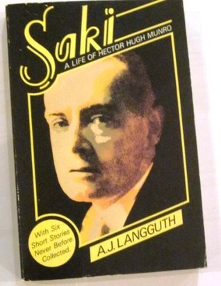 Saki, A Life of Hector Hugh Munro with Six Short Stories Never Before Collected
