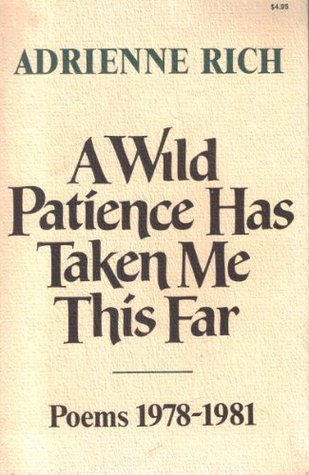A Wild Patience Has Taken Me This Far by Adrienne Rich