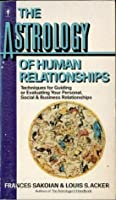 The Astrology of Human Relationships: Techniques for Guiding or Evaluating Your Personal, Social, & Business Relationships