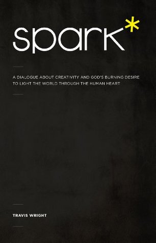 Spark*: A Dialogue About Creativity and God's Burning Desire to Light the World Through the Human Heart