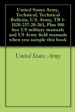 United States Army, Technical, Technical Bulletin, U.S. Army, TB 1-1520-237-20-263, Plus 500 free US military manuals and US Army field manuals when you sample this book