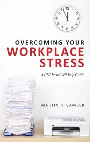 Overcoming-Your-Workplace-Stress-A-CBT-based-Self-help-Guide
