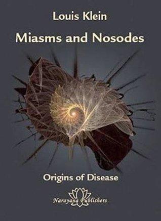 Miasms and Nosodes: v. 1: Origins of Disease