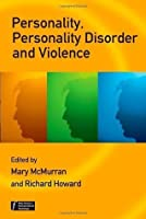 Personality, Personality Disorder and Violence: An Evidence Based Approach: An Evidence-based Approach (Wiley Series in Forensic Clinical Psychology)