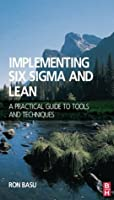Implementing Six Sigma and Lean: A practical guide to tools and techniques