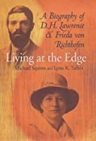 Living At The Edge: A Biography Of D. H. Lawrence And Frieda Von Richthofen / Michael Squires And Lynn K. Talbot