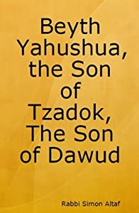 Beyth Yahushua, The Son of Tzadok, The Son of Dawud