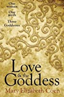 Love & the Goddess: One Woman, One Myth, Three Goddesses