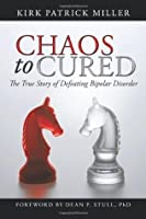 Chaos to Cured: The True Story of Defeating Bipolar Disorder