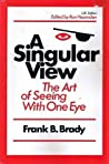 Singular View: Art of Seeing with One Eye
