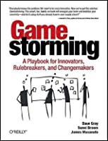 Gamestorming A Playbook For Innovators, Rulebreakers, And Changemakers