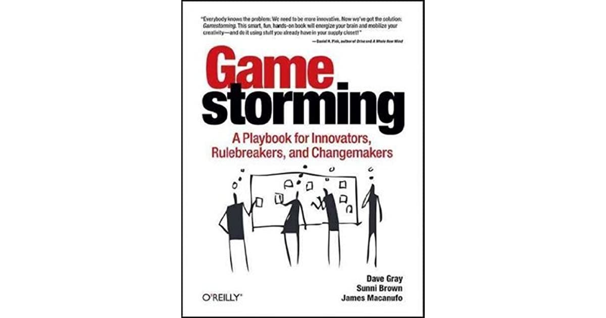 gamestorming a playbook for innovators rulebreakers and changemakers pdf