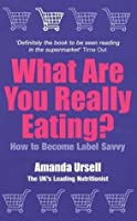 What Are You Really Eating?: How to Become Label Savvy