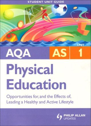 AQA AS Sport and Physical Education: Unit 1: Opportunities for, and the Effects of, Leading a Healthy and Active Lifestyle (Student Unit Guides)