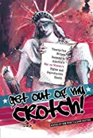 Get Out of My Crotch: 21 Writers Respond to America's War on Women's Rights/Reproductive Health