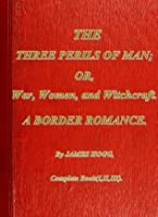 The Three Perils of Man: or War, Women, and Witchcraft