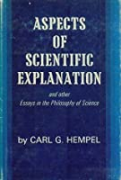 Aspects of Scientific Explanation and Other Essays in the Philosophy of Science