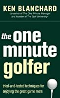 The One Minute Golfer: Tried And Tested Techniques For Enjoying The Great Game More