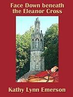 Face Down Beneath The Eleanor Cross (Susanna, Lady Appleton #4)