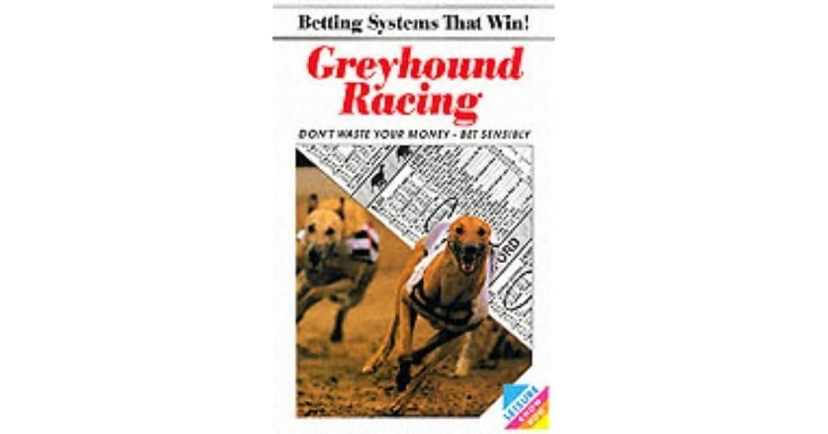 Betting systems that win greyhound racing mauro betting ex esposa de sebastian