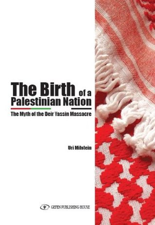 The Birth of the Palestinian Nation: The Myth of the Deir Yassin Massacre