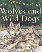 My Best Book Of Wolves And Wild Dogs (My Best Book Of ...)
