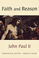 Faith and Reason (Fides et Ratio): Encyclical Letter Fides et Ratio of the Supreme Pontiff John Paul II to the Bishops of the Catholic Church on the Relationship between Faith and Reason