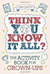 Think You Know it All?: The Activity Book for Grown-Ups
