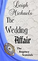 The Wedding Affair (The Regency Scandals Book 3)