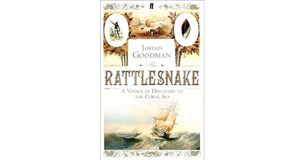The Rattlesnake A Voyage Of Discovery To Coral Sea By Jordan Goodman