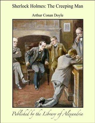 Sherlock Holmes: Adventure of the Creeping Man by Arthur